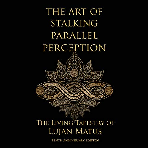 The Art of Stalking Parallel Perception: Revised 10th Anniversary Edition: The Living Tapestry of Lujan Matus     The Living Tapestry of Lujan Matus              By:                                                                                                                                 Lujan Matus                               Narrated by:                                                                                                                                 Russell Stamets                      Length: 7 hrs and 52 mins     12 ratings     Overall 4.7