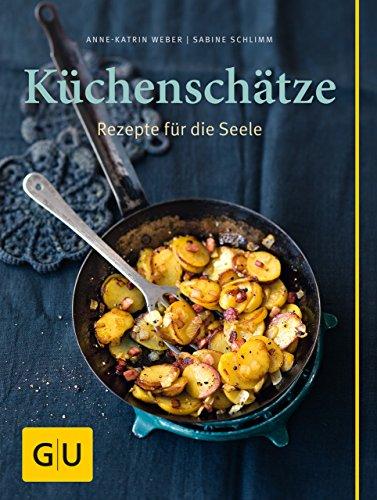 Küchenschätze: Rezepte für die Seele (GU Themenkochbuch)