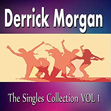 Derrick Morgan the Singles Collection Vol. 1