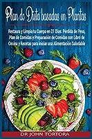 Plan de Dieta Basada en Plantas: Restaura y Limpia tu Cuerpo en 21 Días. Pérdida de Peso, Plan de Comidas y Preparación de Comidas con Libro de Cocina y Recetas para iniciar una Alimentación Saludable. (Spanish Diet)