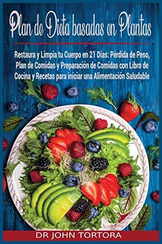 Plan de Dieta Basada en Plantas: Restaura y Limpia tu Cuerpo en 21 Días. Pérdida de Peso, Plan de Comidas y Preparación de Comidas con Libro de Cocina ... Alimentación Saludable. (5) (Spanish Diet)