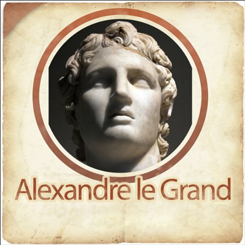 Alexandre le Grand - Biographie d'un conquérant audiobook cover art