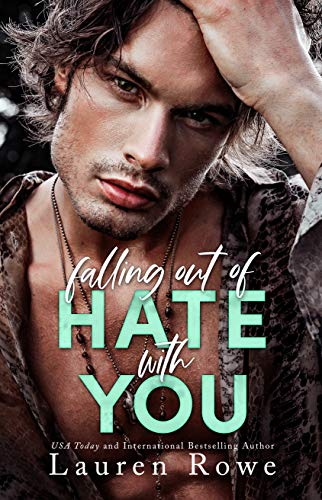 Falling Out of Hate with You: An Enemies to Lovers Romance (The Hate-Love Duet Book 1) by [Lauren Rowe]