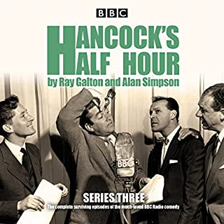 Hancock's Half Hour: Series 3     Ten episodes of the classic BBC Radio comedy series              By:                                                                                                                                 Ray Galton,                                                                                        Alan Simpson                               Narrated by:                                                                                                                                 full cast,                                                                                        Tony Hancock,                                                                                        Sid James                      Length: 6 hrs and 57 mins     63 ratings     Overall 4.8
