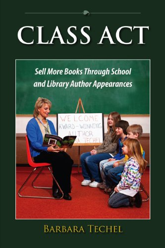 Class Act: Sell More Books Through School and Library Author Appearances (English Edition)