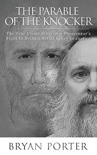 The Parable of the Knocker: The True Crime Story of a Prosecutor's Fight to Bring a Serial Killer to Justice