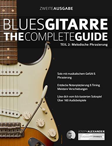Blues-Gitarre - The Complete Guide: Teil 2: Melodische Phrasierung (Blues Gitarre spielen)