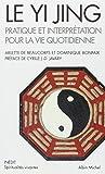 Le Yi Jing: Pratique et interprétation pour la vie quotidienne (A.M. SPI.VIV.P)