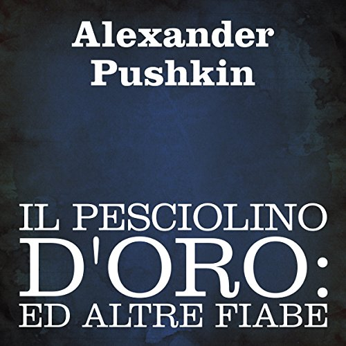 Il Pesciolino D'oro [The Goldfish]     Ed Altre Fiabe [And Other Tales]              By:                                                                                                                                 Alexander Puskin                               Narrated by:                                                                                                                                 Silvia Cecchini                      Length: 1 hr and 13 mins     Not rated yet     Overall 0.0