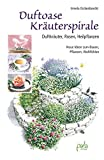 Duftoase Kräuterspirale: Duftkräuter, Rosen, Heilpflanzen - Neue Ideen zum Bauen, Pflanzen, Wohlfühlen: Duftkruter, Rosen, Heilpflanzen - Neue Ideen zum Bauen, Pflanzen, Wohlfhlen