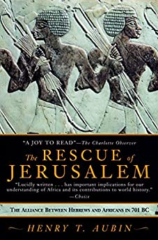 The Rescue of Jerusalem: The Alliance Between Hebrews and Africans in 701 BC by [Henry  T. Aubin]