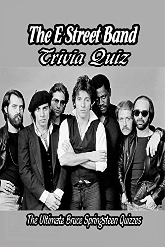 The E Street Band Trivia Quiz: The Ultimate Bruce Springsteen Quizzes: Bruce Springsteen and The E Street Band Questions and Answers (English Edition)