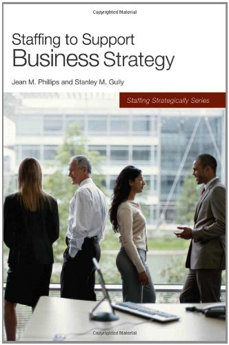 Staffing to Support Business Strategy (Staffing Strategically)