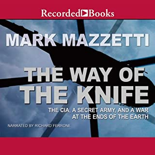 The Way of the Knife     The CIA, a Secret Army, and a War at the Ends of the Earth              By:                                                                                                                                 Mark Mazzetti                               Narrated by:                                                                                                                                 Richard Ferrone                      Length: 11 hrs and 44 mins     364 ratings     Overall 4.1