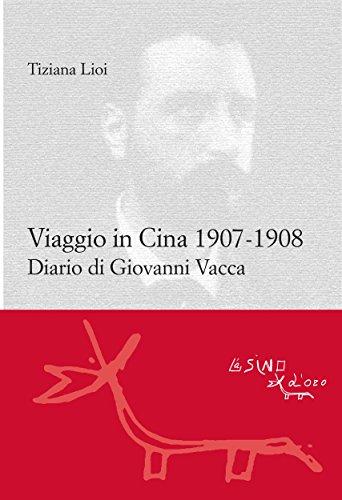 Viaggio in Cina 1907-1908 : Diario di Giovanni Vacca (Le gerle Vol. 20)