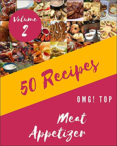 OMG! Top 50 Meat Appetizer Recipes Volume 2: A Meat Appetizer Cookbook for Your Gathering (English Edition)