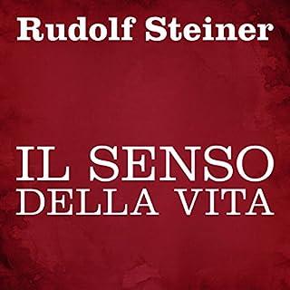 Il senso della vita                   Di:                                                                                                                                 Rudolf Steiner                               Letto da:                                                                                                                                 Silvia Cecchini                      Durata:  1 ora e 48 min     21 recensioni     Totali 4,5