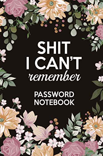 Shit I Can't Remember Password Notebook: Password Journal and Book - 6 x 9 Inches - 120 Pages