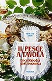 Il pesce a tavola. Enciclopedia gastronomica (Golosia & C.)