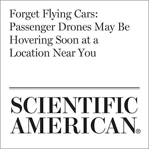Forget Flying Cars: Passenger Drones May Be Hovering Soon at a Location Near You audiobook cover art