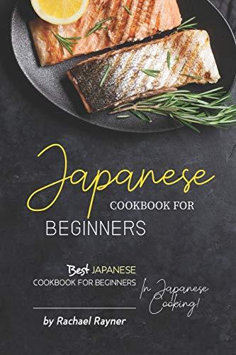 Japanese Cookbook for Beginners: Best Japanese Cookbook for Beginners in Japanese Cooking!