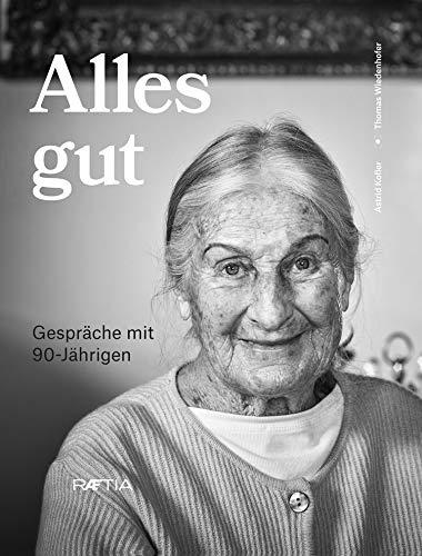 Alles gut: Gespräche mit 90-Jährigen