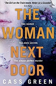 The Woman Next Door: An absolutely gripping psychological thriller with dark and jaw-dropping twists by [Cass Green]