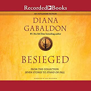 Besieged                   By:                                                                                                                                 Diana Gabaldon                               Narrated by:                                                                                                                                 Jeff Woodman                      Length: 3 hrs and 15 mins     8 ratings     Overall 4.9