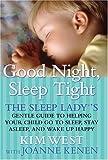 Good Night, Sleep Tight: The Sleep Lady's Gentle Guide to Helping Your Child Go to Sleep, Stay Asleep and Wake Up Happy