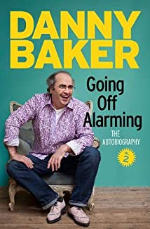 Danny Baker - Going Off Alarming: The Autobiography - Vol 2