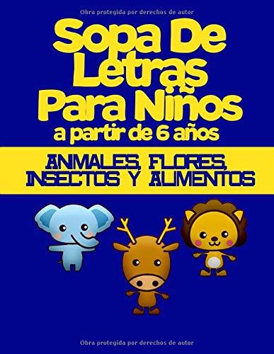 Sopa De Letras Para Niños a partir de 6 años: Libro Educativo Para Niños Que desean Buscar y Aprender Animales, Flores, Insectos y Alimentos y Más Palabras en Español con Soluciones | Letra Grande