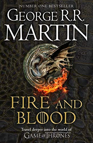 Fire And Blood: 300 Years Before A Game Of Thrones: A Song Of Ice And Fire (A Targaryen History)