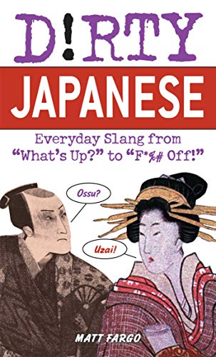 Dirty Japanese: Everyday Slang from 'what's Up' to