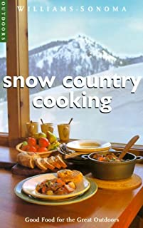 Snow Country Cooking: Good Food for the Great Outdoors (Williams-Sonoma Outdoors)