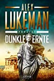 DUNKLE ERNTE (Project 4): Thriller - Alex Lukeman