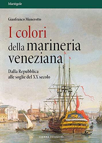I colori della marineria veneziana. Dalla Repubblica alle soglie del XX secolo