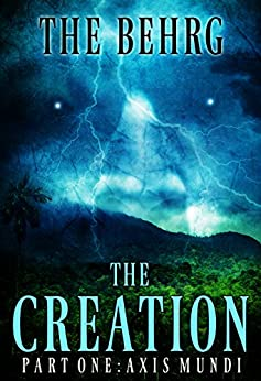 The Creation: Axis Mundi (The Creation Series Book 1) by [The Behrg]