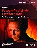 Fotografia digitale: i grandi ritratti: Tecniche e segreti di un grande fotografo (Foto, cinema e televisione) (Italian Edition)