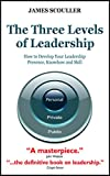 The Three Levels of Leadership: How to Develop Your Leadership Presence, Knowhow and Skill (English Edition)