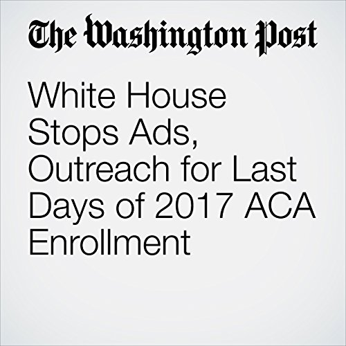 White House Stops Ads, Outreach for Last Days of 2017 ACA Enrollment copertina