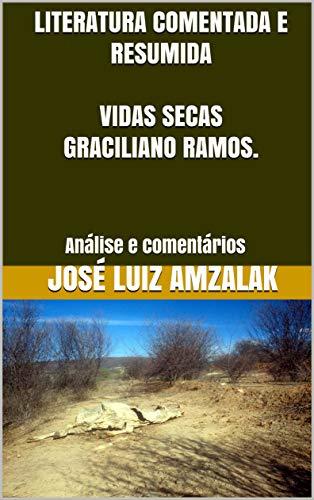 LITERATURA COMENTADA E RESUMIDA VIDAS SECAS GRACILIANO RAMOS.: Análise e comentários (LITERATURA RESUMIDA E COMENTADA Livro 5)