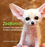ZooBorns: The Newest, Cutest Animals from the World's Zoos and Aquariums (Zooborns!) (English Edition)