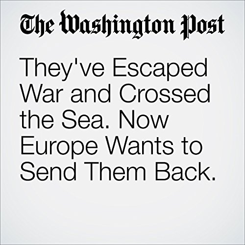 They've Escaped War and Crossed the Sea. Now Europe Wants to Send Them Back. cover art
