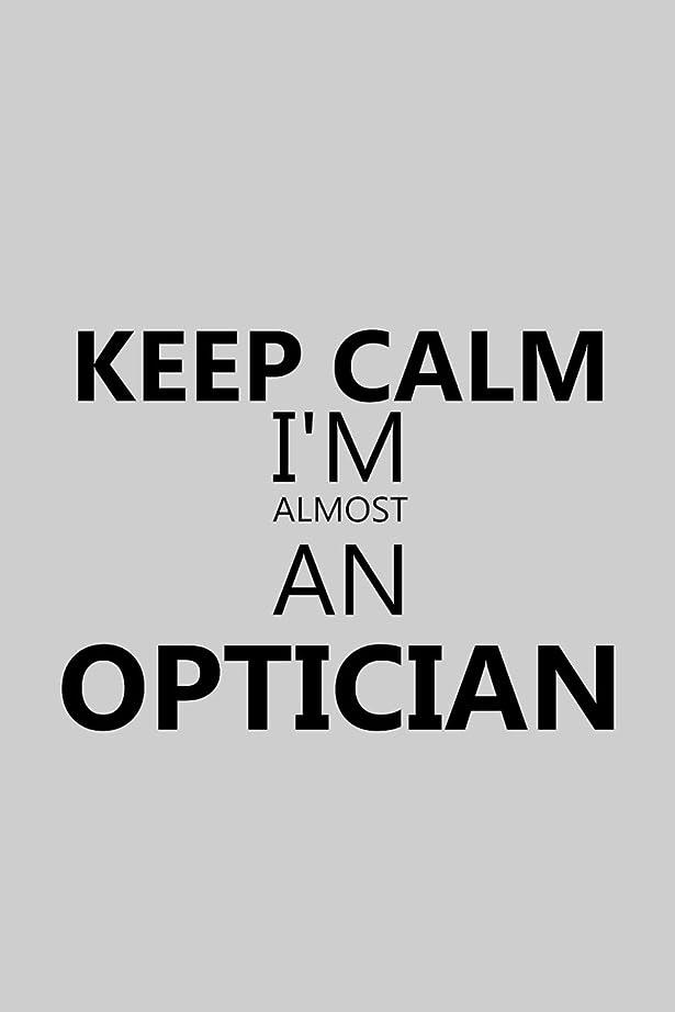 アライメント分類するご覧くださいKeep Calm I'm Almost An Optician: Notebook, Journal or Planner   Size 6 x 9   110 Lined Pages   Office Equipment   Great Gift idea for Christmas or Birthday for a Optician