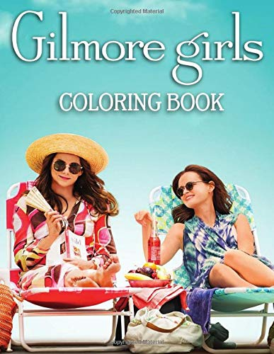 Gilmore Girls Coloring Book: Great Gift For Adults And Women Who Love Gilmore Girls TV Show