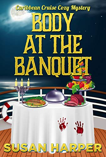 Body at the Banquet (Caribbean Cruise Cozy Mystery Book 7) by [Susan Harper]
