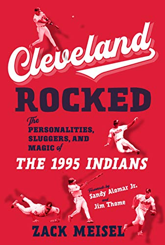 Cleveland Rocked: The Personalities, Sluggers, and Magic of the 1995 Indians