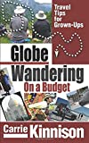 GlobeWandering on a Budget: Travel Tips for Grown-ups