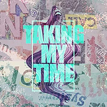 Taking My Time