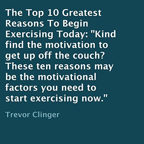 The Top 10 Greatest Reasons to Begin Exercising Today audiobook cover art